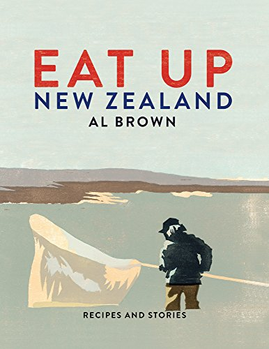 Eat Up New Zealand: Recipes and Stories by Al Brown