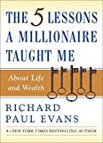 The Five Lessons a Millionaire Taught Me About Life and Wealth by Evans, Richard Paul (January 10, 2006) Hardcover