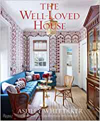 Ashley Whittaker The Well-Loved House /anglais: Creating Homes with Color, Comfort, and Drama