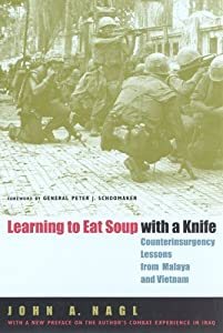 Learning to Eat Soup with a Knife: Counterinsurgency Lessons from Malaya and Vietnam by John A. Nagl (2005) Paperback