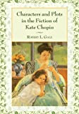 Characters and Plots in the Fiction of Kate Chopin, Robert L. Gale, 0786495502