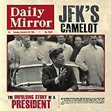 JFK's Camelot: The Unfolding Story of a President