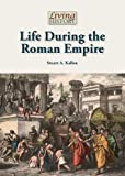 Life During the Roman Empire, stuart a. kallen, 1601525702