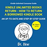 Kindle Unlimited Books Return: How to Return a Borrowed Kindle Book: An Up-to-Date and Step-by-Step Guide (Kindle Unlimited Consumer Guide) |  Dr. How