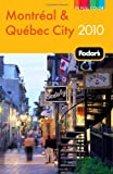 Fodor's Montreal and Quebec City 2010, Fodor's Travel Publications, Inc. Staff, 1400004179