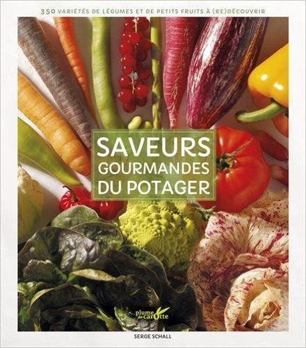 Saveurs gourmandes du potager : 350 variétés de légumes et de petits fruits à (re)découvrir de Serge Schall ,Yannick Fourié (Photographies)
