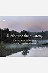 Illuminating the Mystery: Photographic Reflections on the Gospel of Thomas Hardcover