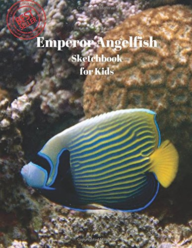 Angel Emperor Fish (Emperor Angelfish Sketchbook for Kids: Blank Paper for Drawing, Doodling or Sketching 100 Large Blank Pages (8.5