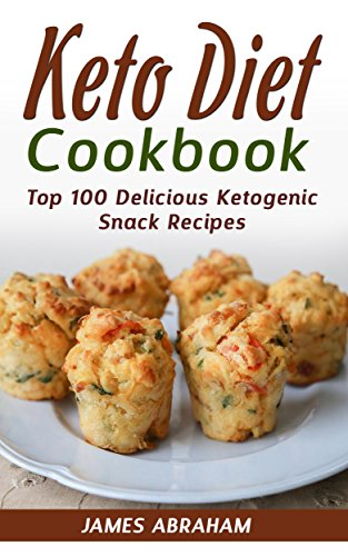 Keto Diet Cookbook Top 100 Delicious Ketogenic Snack Recipes