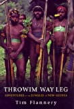 "Throwim Way Leg : "" Adventures In The Jungles Of New Guinea "" :"
