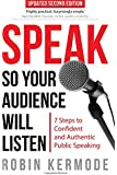 Speak: So Your Audience Will Listen - 7 Steps to Confident and Authentic Public Speaking