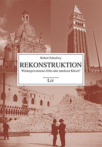 Rekonstruktion: Wiedergewonnenes Erbe oder nutzloser Kitsch? (Architektur und Geschichte)