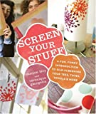 img - for Screen Your Stuff: A Fun, Funky Introduction to Silk-Screening your Tees, Totes, Towels & More book / textbook / text book