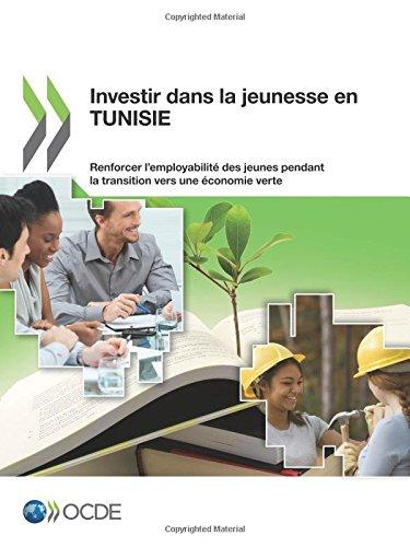Read Online Investir dans la jeunesse en Tunisie : Renforcer l'employabilité des jeunes pendant la transition vers une économie verte (French Edition) ebook