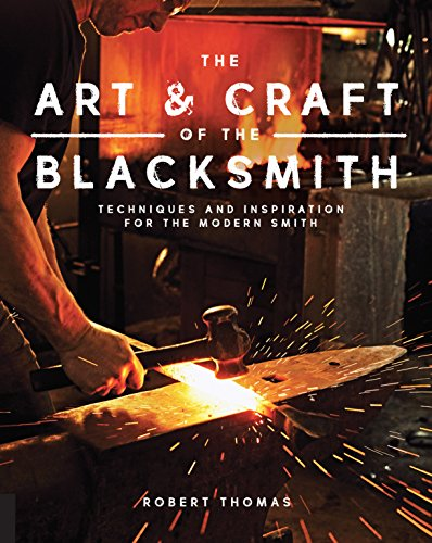 The Art and Craft of the Blacksmith: Techniques and Inspiration for the Modern Smith (Best Forged Knives For The Money)