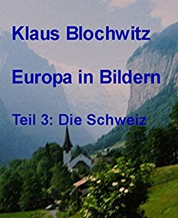 Amazon.com: Europa in Bildern: Teil 3: Schweiz (German Edition) eBook