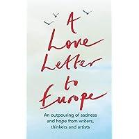 A Love Letter to Europe: An outpouring of sadness and hope – Mary Beard, Shami Chakrabati, William Dalrymple, Sebastian Faulks, Neil Gaiman, Ruth Jones, J.K. Rowling, Sandi Toksvig and others