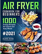 Air Fryer Cookbook For Beginners: 1000 Frying Recipes For Quick And Easy Meals