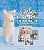 Cute Critter Crochet: 30 Adorable Patterns