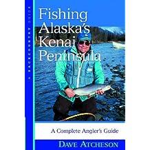 Fishing Alaskas Kenai Peninsula: A Complete Anglers Guide