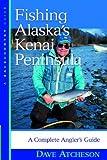 Fishing Alaska s Kenai Peninsula: A Complete Angler s Guide