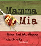 Mamma Mia: Italian Food like Mamma Used to Make by Bordoni, Frank (2011) Hardcover