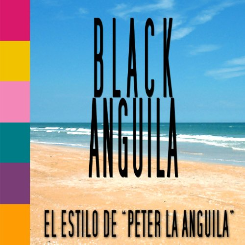 el estilo de peter la anguila black anguila from the album el estilo