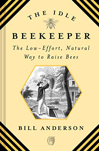 The Idle Beekeeper: The Low-Effort, Natural Way to Raise Bees ()