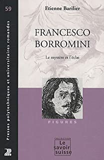 Francesco Borromini : le mystère et l'éclat, Barilier, Etienne