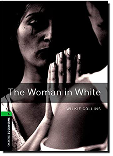 Oxford Bookworms Library: Level 6: The Woman in White: 2500 Headwords (Oxford Bookworms ELT)