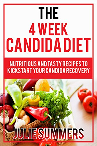 Candida diet: The 4 Week Candida Diet: Nutritious And Tasty Recipes To  Kickstart Your Candida Recovery