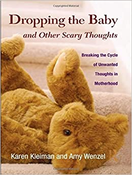 Book Dropping the Baby and Other Scary Thoughts: Breaking the Cycle of Unwanted Thoughts in Motherhood by Karen Kleiman (2010-11-15)