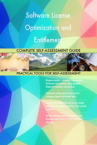 Software License Optimization and Entitlement All-Inclusive Self-Assessment - More than 660 Success Criteria, Instant Visual Insights, Spreadsheet Dashboard, Auto-Prioritized for Quick Results