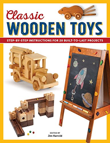 Classic Wooden Toys: Step-by-Step Instructions for 20 Built-to-Last -