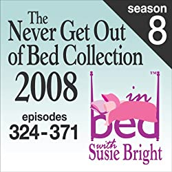 The Never Get Out of Bed Collection: 2008 In Bed With Susie Bright — Season 8