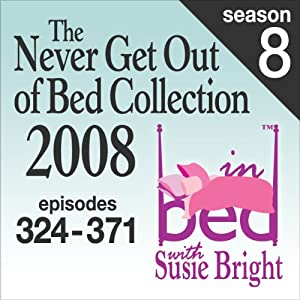 The Never Get Out of Bed Collection: 2008 In Bed With Susie Bright — Season 8 Performance