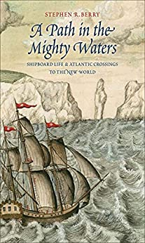 A Path in the Mighty Waters: Shipboard Life and Atlantic Crossings to the New World by [Berry, Stephen R.]