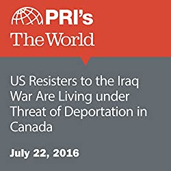US Resisters to the Iraq War Are Living under Threat of Deportation in Canada