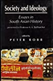 Society and Ideology : Essays in South Asian History Presented to Professor K. A. Ballhatchet, , 0195632141