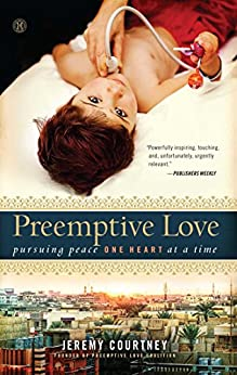 Preemptive Love: Pursuing Peace One Heart at a Time by [Courtney, Jeremy]