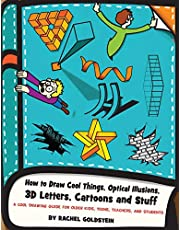 How to Draw Cool Things, Optical Illusions, 3D Letters, Cartoons and Stuff: A Cool Drawing Guide for Older Kids, Teens, Teachers, and Students