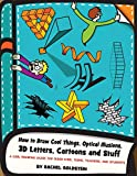 How to Draw Cool Things, Optical Illusions, 3D Letters, Cartoons and Stuff: A Cool Drawing Guide for Older Kids, Teens, Teachers, and Students (Drawing for Kids) (Volume 9)