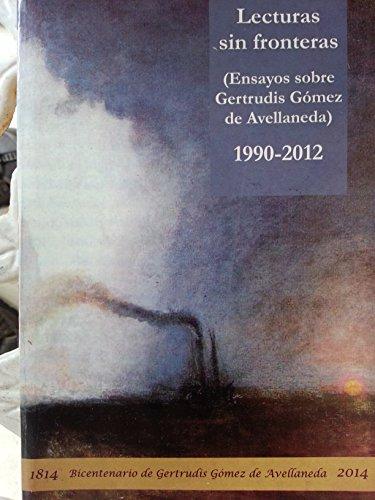 Lecturas Sin Fronteras.ensayos Sobre Gertrudis Gomez De Avellaneda.1990-2012.
