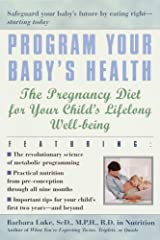 Program Your Baby's Health: The Pregnancy Diet for Your Child's Lifelong Well-Being Kindle Edition