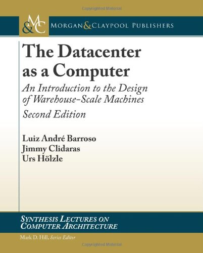 The Datacenter as a Computer, 2nd Edition by Jimmy Clidaras , Luiz André Barroso , Urs Hölzle, Publisher : Morgan & Claypool Pubishers