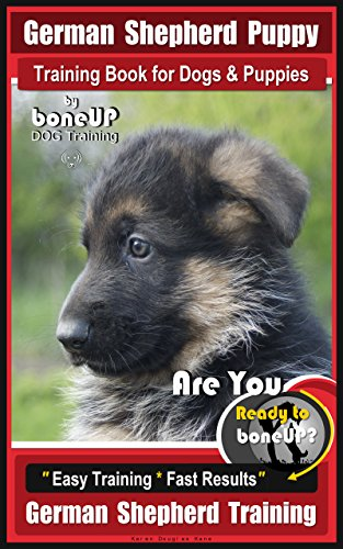 German Shepherd Puppy Training Book for Dogs & Puppies By BoneUP DOG Training : Are You Ready to Bone Up? Easy Training * Fast Results, German Shepherd Training (English Edition)