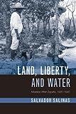 "Salvador Salinas, ""Land, Liberty, and Water: Morelos After Zapata, 1920-1940"" (U Arizona Press, 2018)"