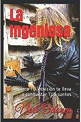 La Ingeniosa: de cómo TU intuición te lleva a conquistar TUS sueños (Spanish Edition) Paperback
