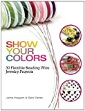 img - for Show Your Colors: 30 Flexible Beading Wire Jewelry Projects book / textbook / text book
