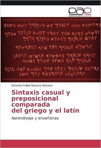 Sintaxis casual y preposicional comparada del griego y el latín: Aprendizaje y enseñanza (Spanish Edition): Eduardo Felipe Navarro Romero: 9783330098947: ...